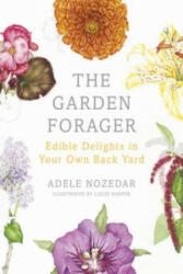 Garden Forager - Edible Delights in Your Own Back Yard (2015)