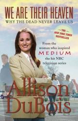 We Are Their Heaven: Why the Dead Never Leave Us (ISBN: 9780743291132)