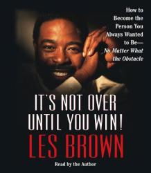 It's Not Over Until You Win! : How to Become the Person You Always Wanted to Be -- No Matter What the Obstacles (ISBN: 9780743550352)