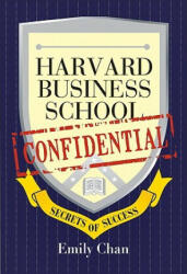Harvard Business School Confidential: secrets of Success - Emily Chan (2009)