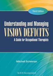 Understanding and Managing Vision Deficits: A Guide for Occupational Therapists (2011)