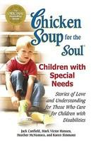 Chicken Soup for the Soul: Children with Special Needs: Stories of Love and Understanding for Those Who Care for Children with Disabilities (ISBN: 9780757306204)