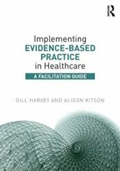 Implementing Evidence-Based Practice in Healthcare - A Facilitation Guide (2015)