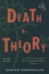 Death by Theory - A Tale of Mystery and Archaeological Theory (ISBN: 9780759119581)