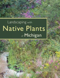 Landscaping with Native Plants of Michigan (ISBN: 9780760325384)
