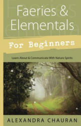 Faeries and Elementals for Beginners - Learn About and Communicate with Nature Spirits (2013)