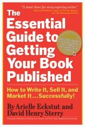 The Essential Guide to Getting Your Book Published: How to Write It, Sell It, and Market It . . . Successfully (ISBN: 9780761160854)
