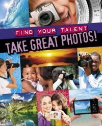 Take Great Photos! - Adam Sutherland (2013)