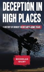Deception in High Places - A History of Bribery in Britain's Arms Trade (2014)