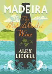 Madeira: The Mid-Atlantic Wine (2014)