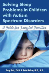 Solving Sleep Problems in Children with Autism Spectrum Disorders - A Guide for Frazzled Families (2014)