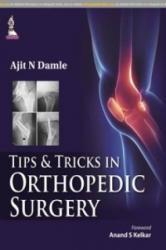 Tips & Tricks in Orthopedic Surgery - Ajit N Damle (2015)