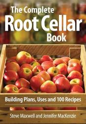 The Complete Root Cellar Book: Building Plans, Uses and 100 Recipes (ISBN: 9780778802433)