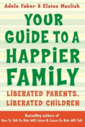 Your Guide to A Happier Family - Liberated Parents, Liberated Children (2013)