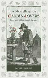 Miscellany for Garden-Lovers - Facts and Folklore Through the Ages (2014)