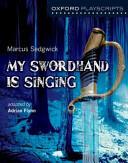Oxford Playscripts: My Swordhand is Singing (2014)