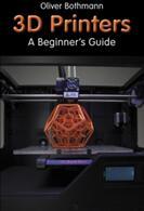 3D Printers - A Beginner's Guide (2014)