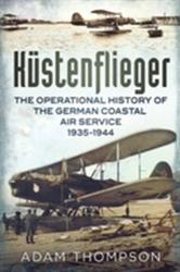 Kustenflieger - The Operational History of the German Naval Air Service 1935-1944 (2014)