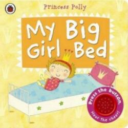 My Big Girl Bed: A Princess Polly Book (2014)