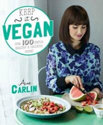 Keep it Vegan - 100 Simple, Healthy & Delicious Dishes (2014)