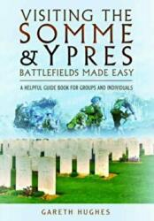 Visiting the Somme and Ypres Battlefields Made Easy - A Helpful Guide Book for Groups and Individuals (2014)