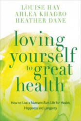 Loving Yourself to Great Health - How to Live a Nutrient-Rich Life for Health, Happiness and Longevity (2014)