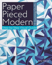 Paper Pieced Modern: 13 Stunning Quilts - Step-By-Step Visual Guide (2015)