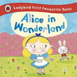 Alice in Wonderland: Ladybird First Favourite Tales - Ailie Busby (2015)