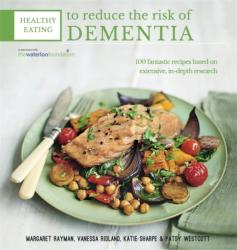 Healthy Eating to Reduce the Risk of Dementia - 100 Fantastic Recipes Based on Extensive, in-Depth Research in Association with the Waterloo Foundati (2015)