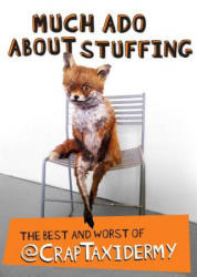 Much Ado about Stuffing - Crap Taxidermy, Adam Cornish (2014)