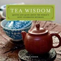 Tea Wisdom: Inspirational Quotes and Quips about the World's Most Celebrated Beverage (ISBN: 9780804839785)