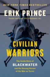 Civilian Warriors - Erik Prince (ISBN: 9781591847458)