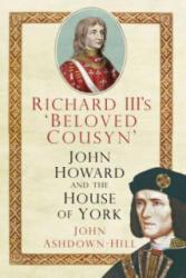 Richard III's 'Beloved Cousyn' - John Ashdown-Hill (2015)