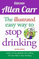 Illustrated Easy Way to Stop Drinking - Allen Carr (2015)