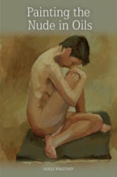 Painting the Nude in Oils - Adele Wagstaff (2015)