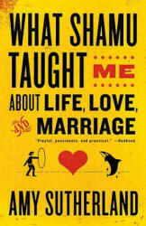 What Shamu Taught Me About Life, Love, and Marriage - Amy Sutherland (ISBN: 9780812978087)
