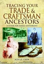 Tracing Your Trade and Craftsmen Ancestors - A Guide for Family Historians (2015)