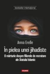În pielea unei jihadiste. O mărturie despre filierele de recrutare ale Statului Islamic (ISBN: 9789734654277)