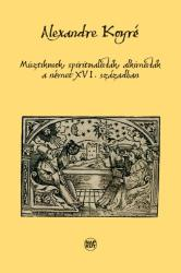 Misztikusok, spiritualisták, alkimisták a német XVI. században (2015)