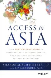 Access to Asia - Your Multicultural Guide to Building Trust, Inspiring Respect, and Creating Long-Lasting Business Relationships (2015)