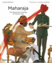 Maharaja: The Spectacular Heritage of Princely India - Andrew Robinson (2009)