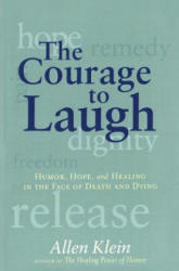The Courage to Laugh: Humor, Hope, and Healing in the Face of Death and Dying (ISBN: 9780874779295)