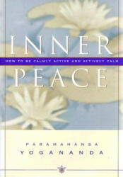 Inner Peace: How to Be Calmly Active and Actively Calm (ISBN: 9780876120101)