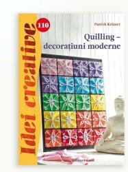 Quilling - decoraţiuni moderne. Idei creative 110 (ISBN: 9786068527734)