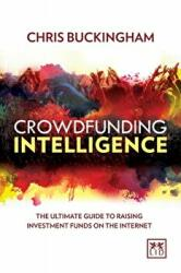 Crowdfunding Intelligence - The Ultimate Guide to Raising Investment Funds on the Internet (2015)