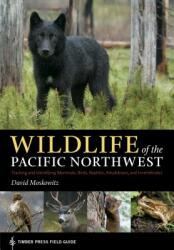 Wildlife of the Pacific Northwest: Tracking and Identifying Mammals, Birds, Reptiles, Amphibians, and Invertebrates (ISBN: 9780881929492)