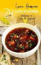 Supe şi ciorbe. 24 de reţete delicioase şi uşor de preparat (2015)
