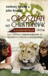 Anthony Bourke - Az oroszlán akit Christiannak hívtak (ISBN: 9789631217025)