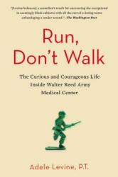 Run, Don't Walk: The Curious and Courageous Life Inside Walter Reed Army Medical Center (2015)