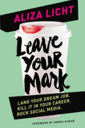 Leave Your Mark: Land Your Dream Job. Kill It in Your Career. Rock Social Media (2015)